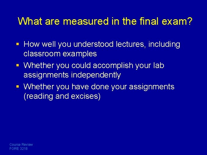 What are measured in the final exam? § How well you understood lectures, including