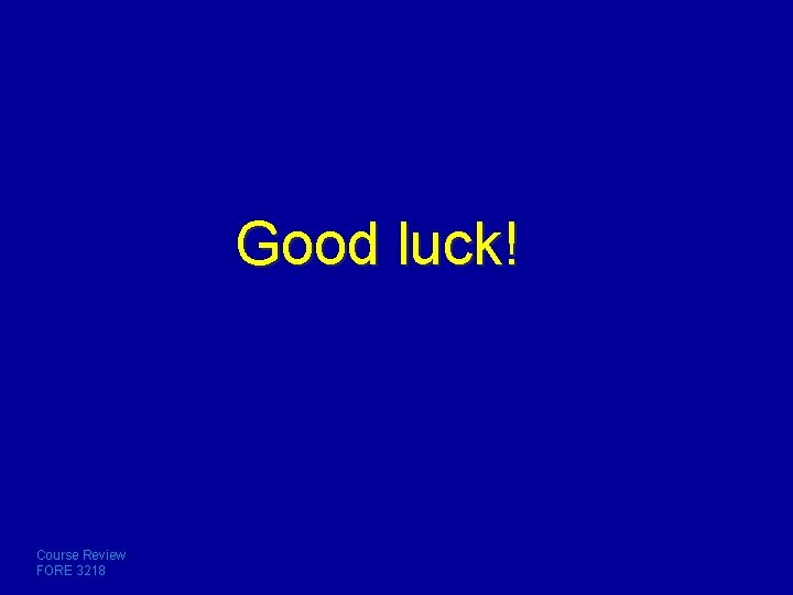 Good luck! Course Review FORE 3218