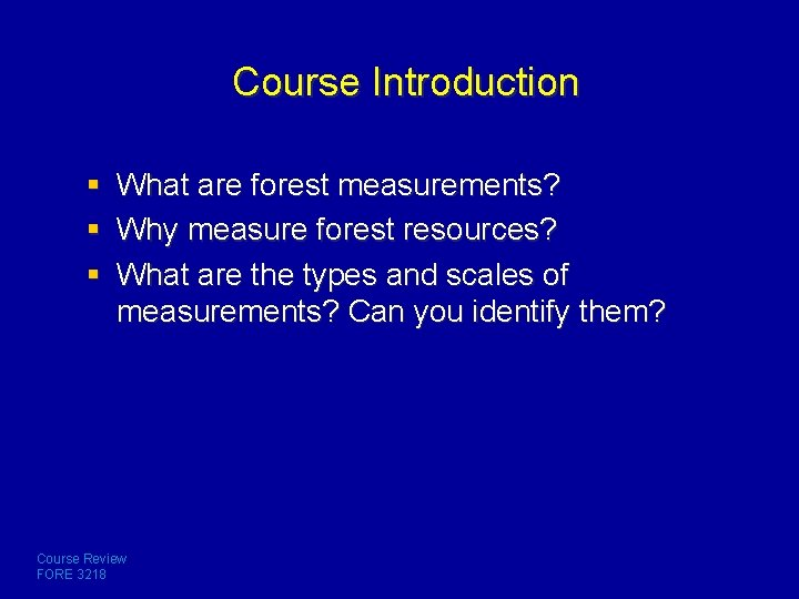 Course Introduction § What are forest measurements? § Why measure forest resources? § What