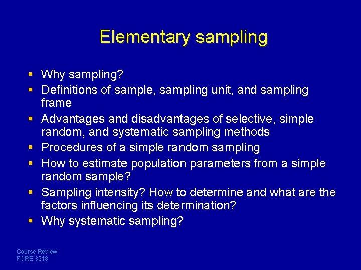 Elementary sampling § Why sampling? § Definitions of sample, sampling unit, and sampling frame