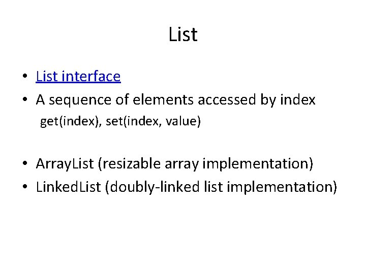 List • List interface • A sequence of elements accessed by index get(index), set(index,