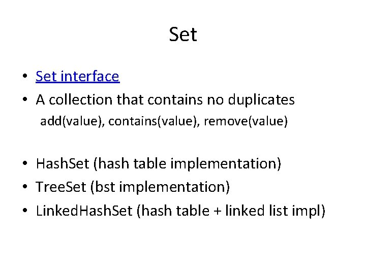Set • Set interface • A collection that contains no duplicates add(value), contains(value), remove(value)