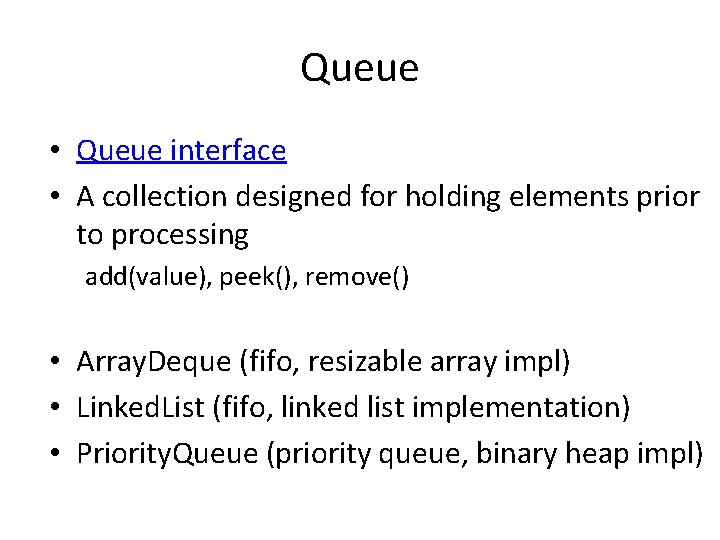 Queue • Queue interface • A collection designed for holding elements prior to processing