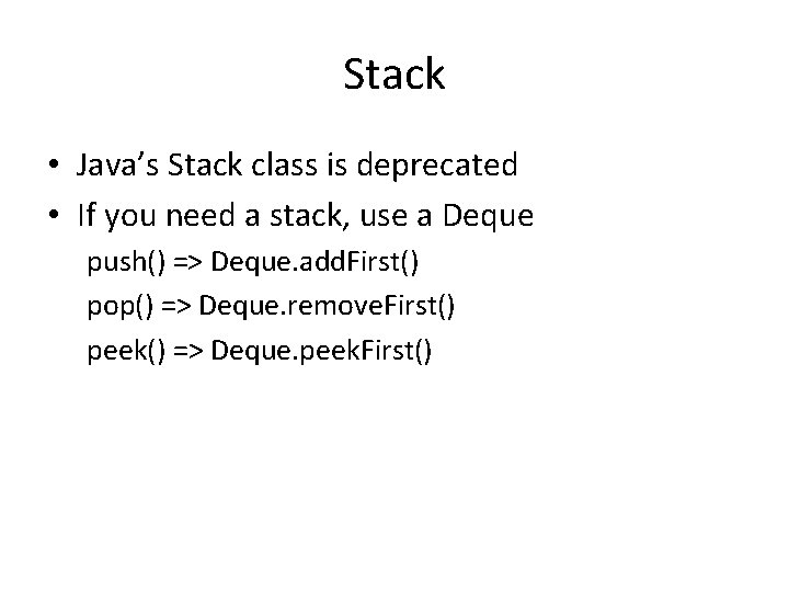 Stack • Java's Stack class is deprecated • If you need a stack, use