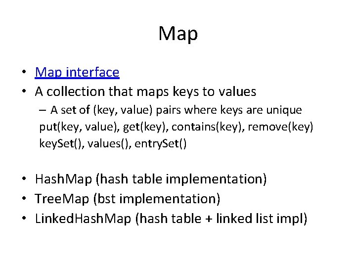 Map • Map interface • A collection that maps keys to values – A