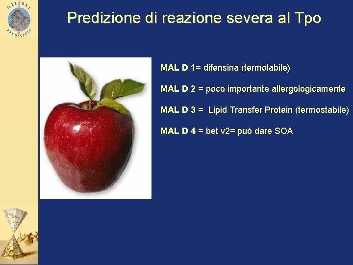 Predizione di reazione severa al Tpo MAL D 1= difensina (termolabile) MAL D 2