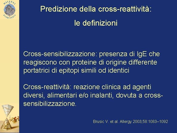 Predizione della cross-reattività: le definizioni Cross-sensibilizzazione: presenza di Ig. E che reagiscono con proteine