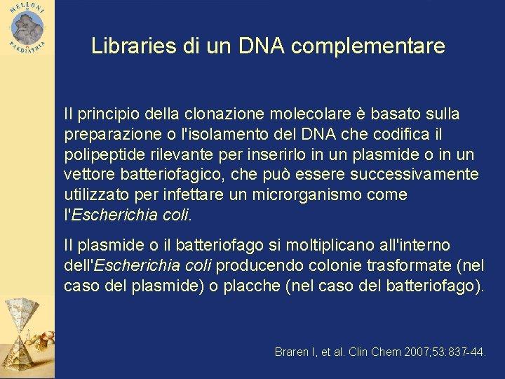 Libraries di un DNA complementare Il principio della clonazione molecolare è basato sulla preparazione