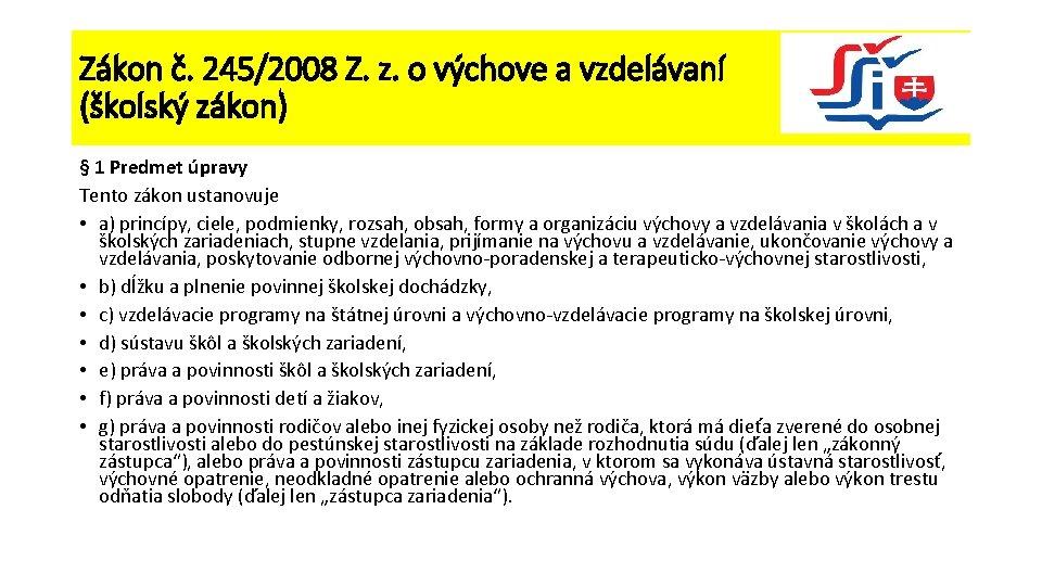 Zákon č. 245/2008 Z. z. o výchove a vzdelávaní (školský zákon) § 1 Predmet