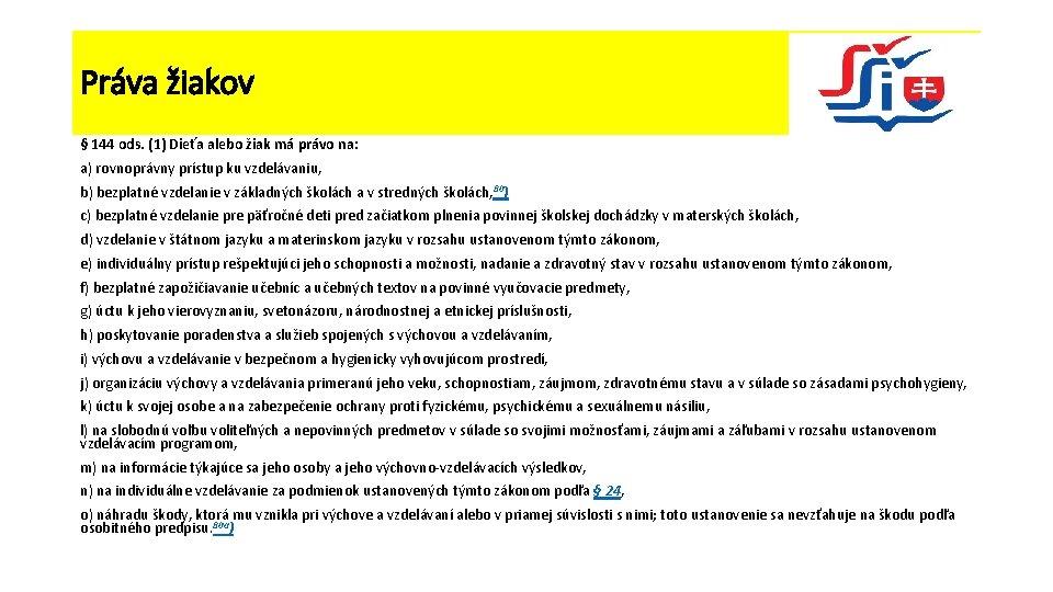 Práva žiakov § 144 ods. (1) Dieťa alebo žiak má právo na: a) rovnoprávny
