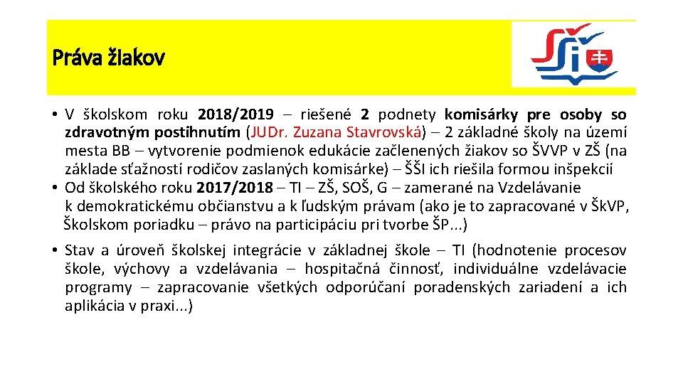 Práva žiakov • V školskom roku 2018/2019 – riešené 2 podnety komisárky pre osoby