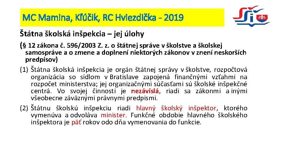 MC Mamina, Kľúčik, RC Hviezdička - 2019 Štátna školská inšpekcia – jej úlohy (§