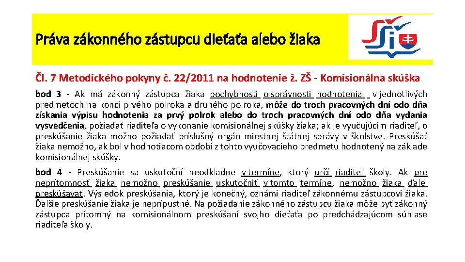 Práva zákonného zástupcu dieťaťa alebo žiaka Čl. 7 Metodického pokyny č. 22/2011 na hodnotenie