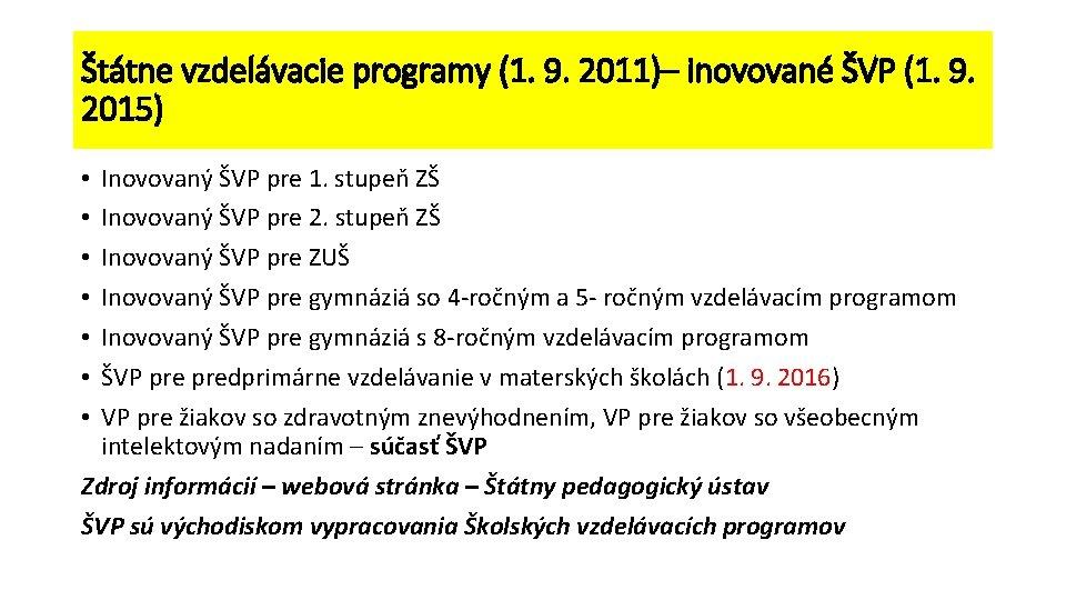 Štátne vzdelávacie programy (1. 9. 2011)– inovované ŠVP (1. 9. 2015) Inovovaný ŠVP pre