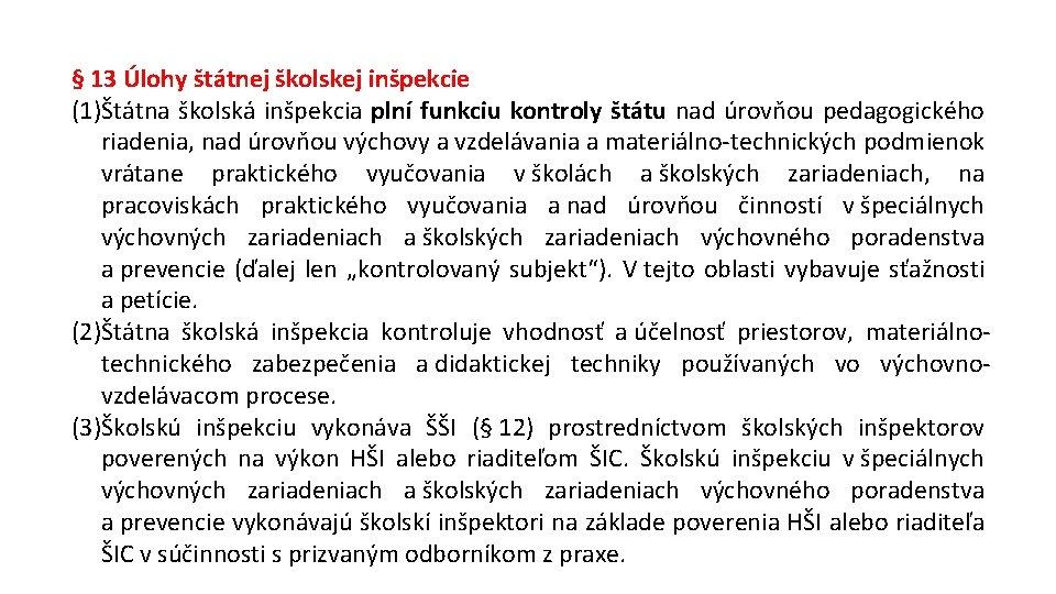 § 13 Úlohy štátnej školskej inšpekcie (1)Štátna školská inšpekcia plní funkciu kontroly štátu nad