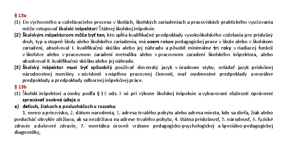 § 13 a (1) Do výchovného a vzdelávacieho procesu v školách, školských zariadeniach a