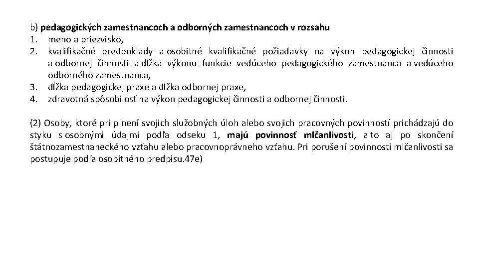 b) pedagogických zamestnancoch a odborných zamestnancoch v rozsahu 1. meno a priezvisko, 2. kvalifikačné