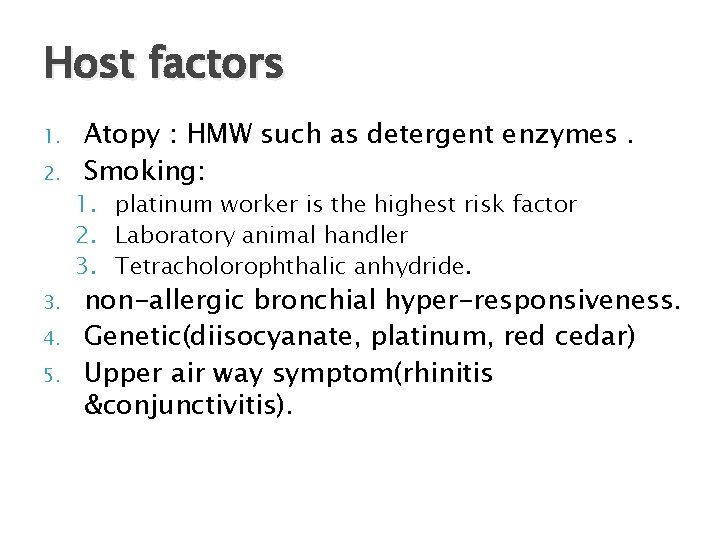 Host factors 1. 2. 3. 4. 5. Atopy : HMW such as detergent enzymes.