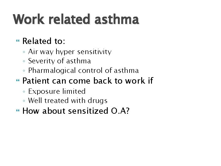 Work related asthma Related to: ◦ Air way hyper sensitivity ◦ Severity of asthma
