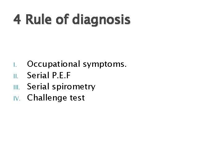 4 Rule of diagnosis I. III. IV. Occupational symptoms. Serial P. E. F Serial
