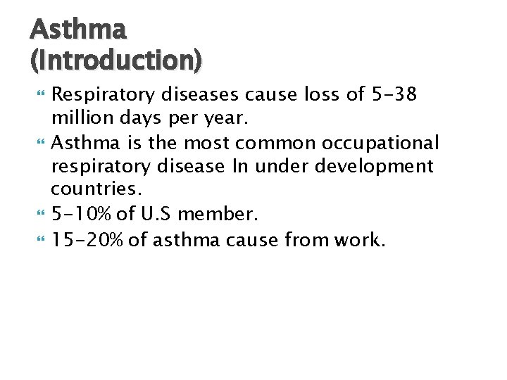 Asthma (Introduction) Respiratory diseases cause loss of 5 -38 million days per year. Asthma