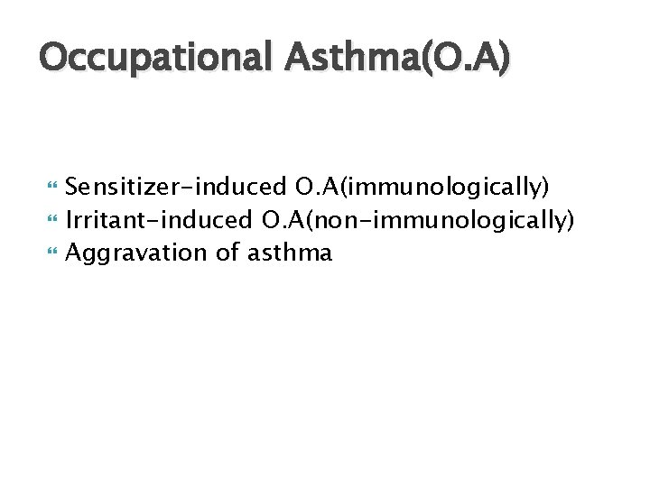 Occupational Asthma(O. A) Sensitizer-induced O. A(immunologically) Irritant-induced O. A(non-immunologically) Aggravation of asthma