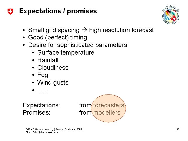Expectations / promises • Small grid spacing high resolution forecast • Good (perfect) timing