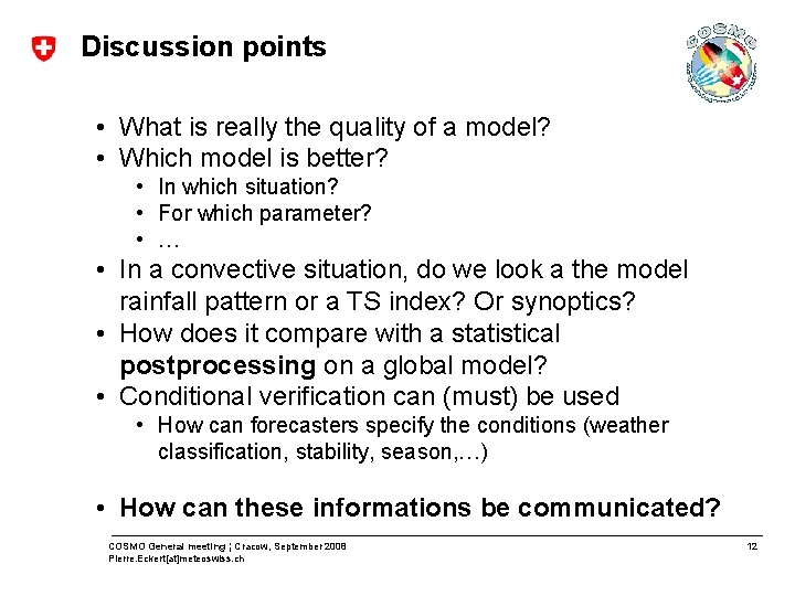 Discussion points • What is really the quality of a model? • Which model