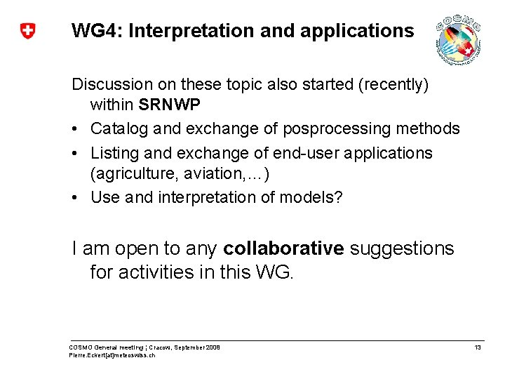 WG 4: Interpretation and applications Discussion on these topic also started (recently) within SRNWP