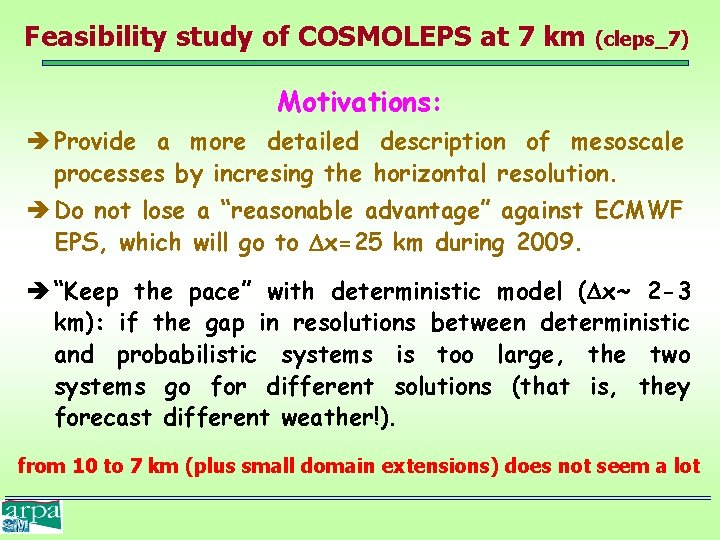 Feasibility study of COSMOLEPS at 7 km (cleps_7) Motivations: Provide a more detailed description