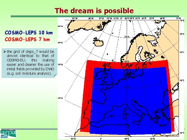 The dream is possible COSMO-LEPS 10 km COSMO-LEPS 7 km Ø the grid of