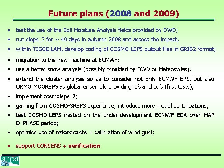 Future plans (2008 and 2009) • test the use of the Soil Moisture Analysis