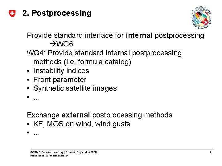 2. Postprocessing Provide standard interface for internal postprocessing WG 6 WG 4: Provide standard
