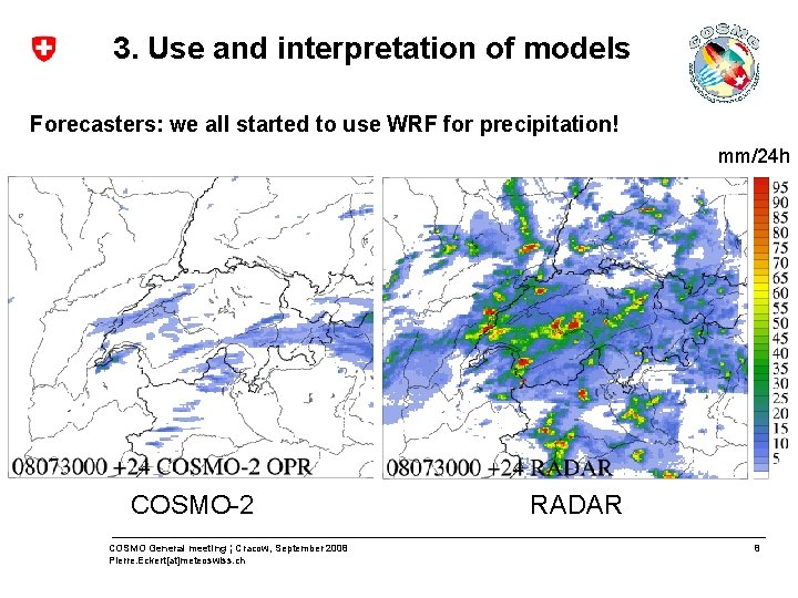 3. Use and interpretation of models Forecasters: we all started to use WRF for