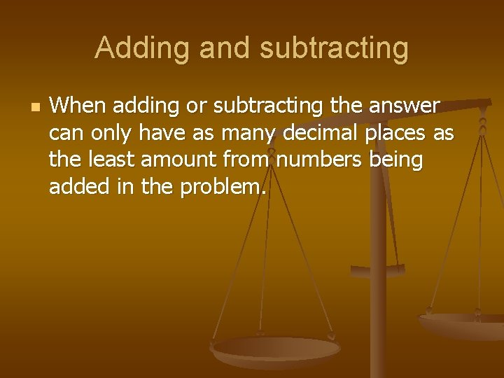 Adding and subtracting n When adding or subtracting the answer can only have as