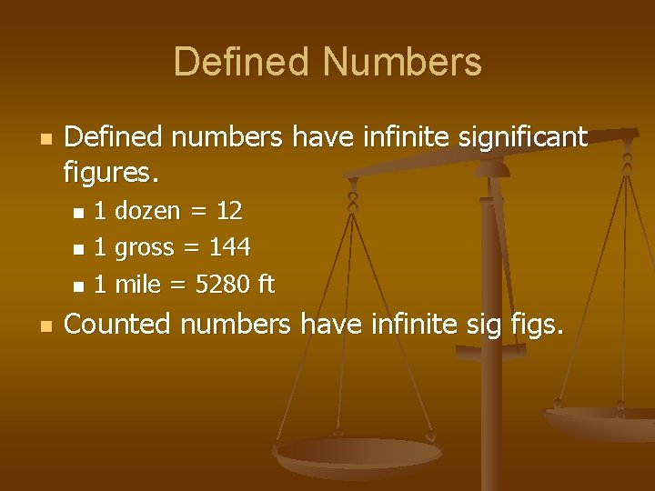 Defined Numbers n Defined numbers have infinite significant figures. 1 dozen = 12 n
