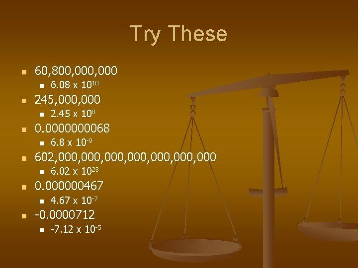 Try These n 60, 800, 000 n n 245, 000 n n 6. 02