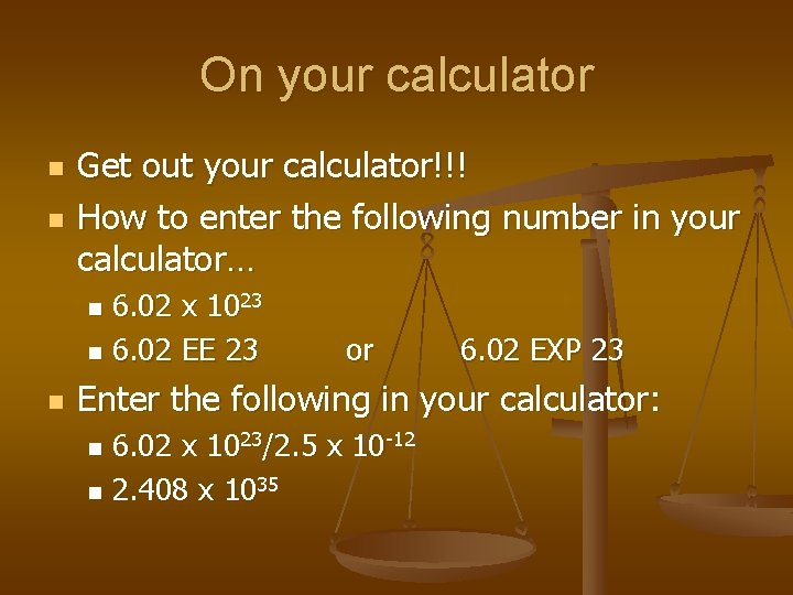 On your calculator n n Get out your calculator!!! How to enter the following
