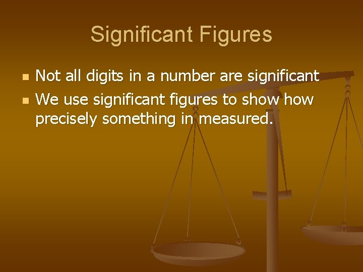 Significant Figures n n Not all digits in a number are significant We use