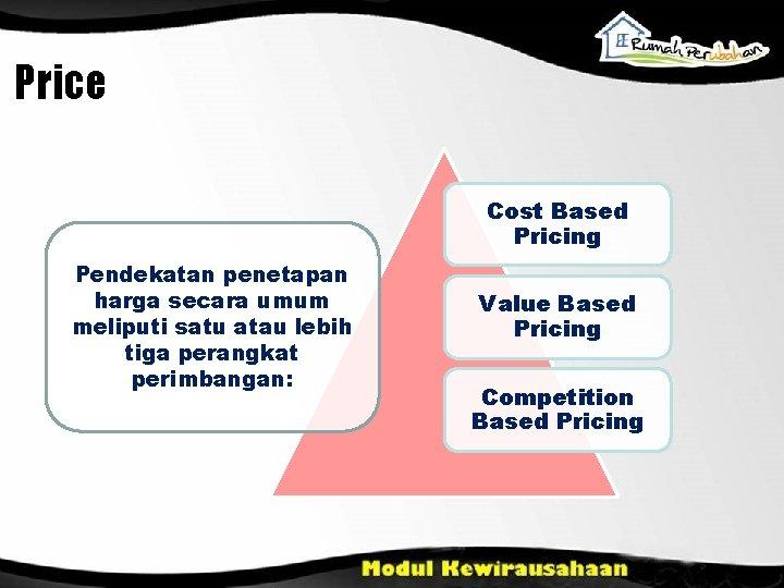 Price Cost Based Pricing Pendekatan penetapan harga secara umum meliputi satu atau lebih tiga
