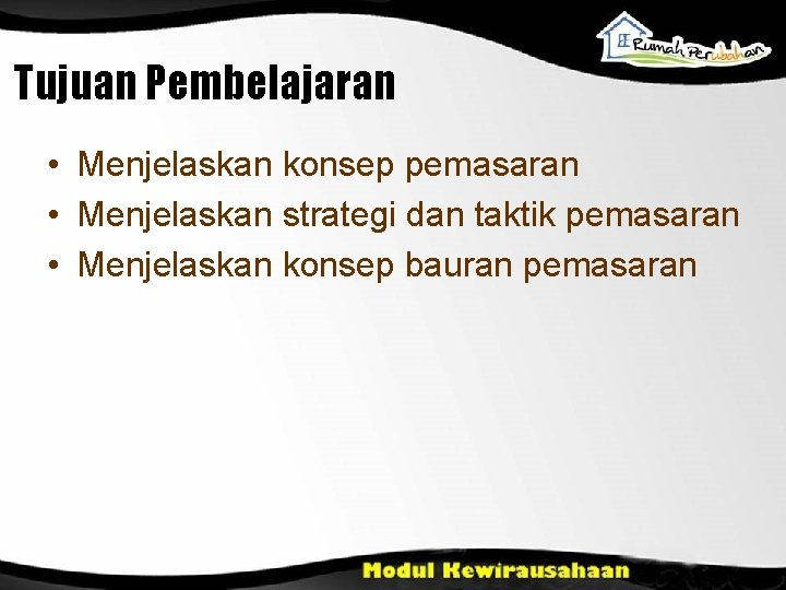 Tujuan Pembelajaran • Menjelaskan konsep pemasaran • Menjelaskan strategi dan taktik pemasaran • Menjelaskan
