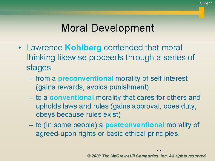 Slide 11 Moral Development • Lawrence Kohlberg contended that moral thinking likewise proceeds through