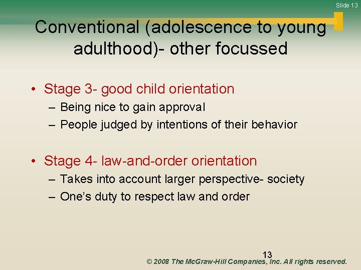 Slide 13 Conventional (adolescence to young adulthood)- other focussed • Stage 3 - good