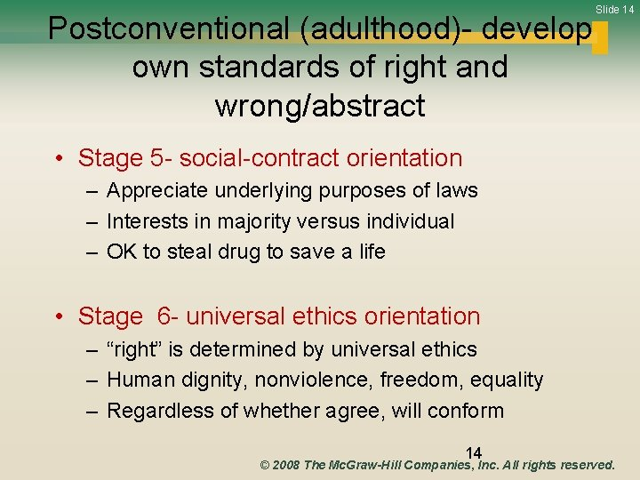 Postconventional (adulthood)- develop own standards of right and wrong/abstract Slide 14 • Stage 5