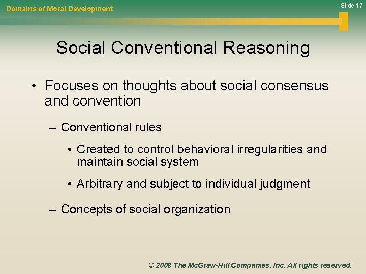 Slide 17 Domains of Moral Development Social Conventional Reasoning • Focuses on thoughts about