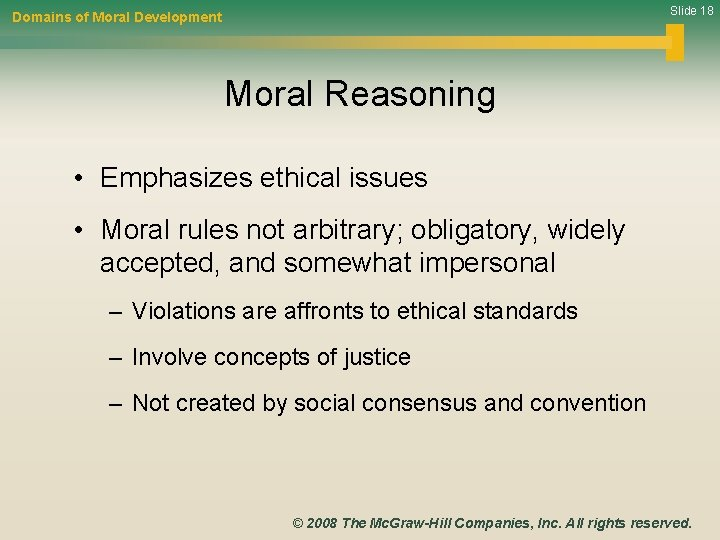 Slide 18 Domains of Moral Development Moral Reasoning • Emphasizes ethical issues • Moral