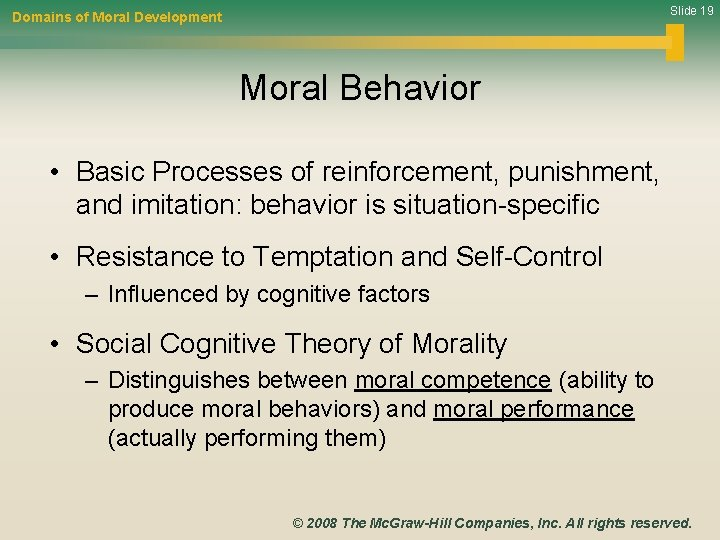 Slide 19 Domains of Moral Development Moral Behavior • Basic Processes of reinforcement, punishment,