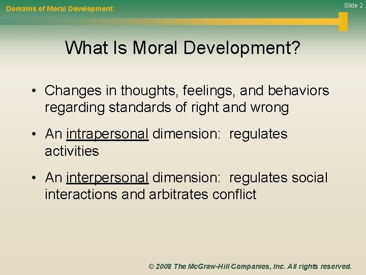 Slide 2 Domains of Moral Development What Is Moral Development? • Changes in thoughts,