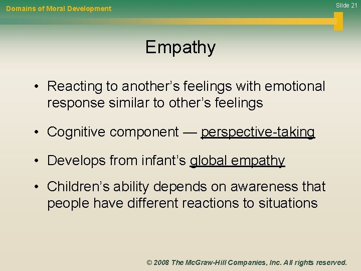 Slide 21 Domains of Moral Development Empathy • Reacting to another's feelings with emotional