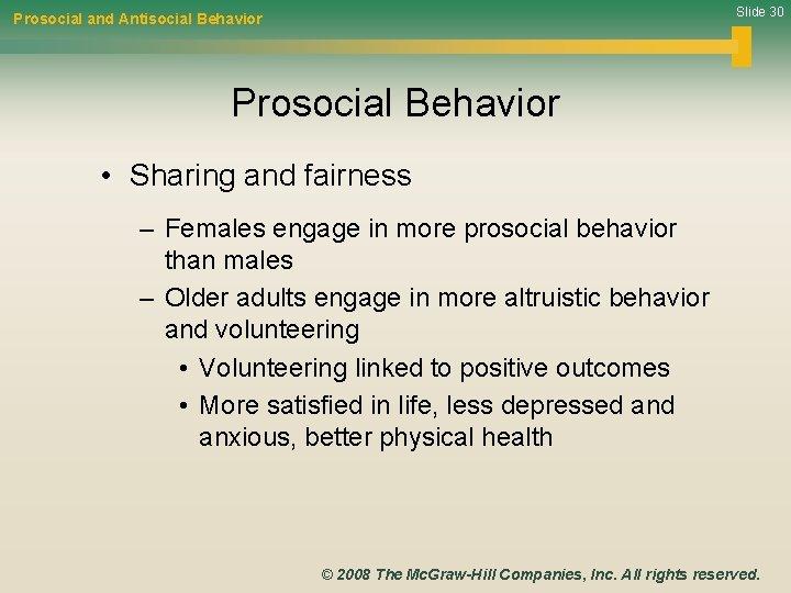 Slide 30 Prosocial and Antisocial Behavior Prosocial Behavior • Sharing and fairness – Females